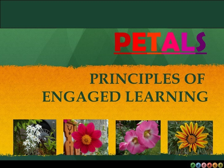 P E T A L S PRINCIPLES OF  ENGAGED LEARNING