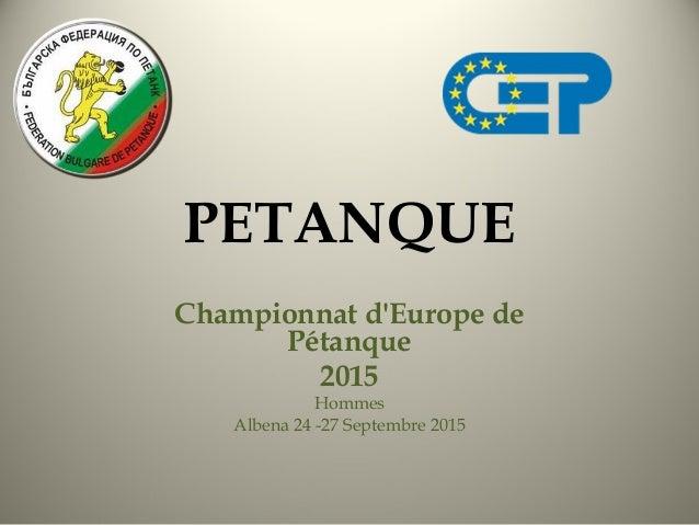 PETANQUE  Championnat d'Europe de  Pétanque  2015  Hommes  Albena 24 -27 Septembre 2015