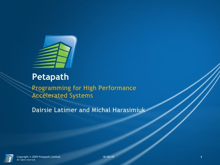 Petapath Dairsie Latimer and Michal Harasimiuk Programming for High Performance Accelerated Systems