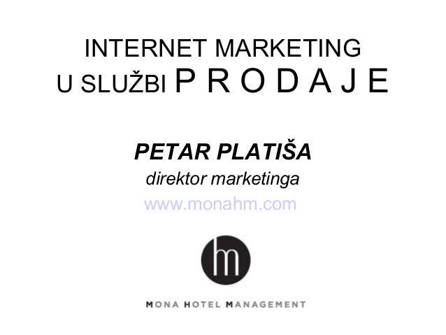 INTERNET MARKETING U SLUŽBI P R O D A J E PETAR PLATIŠA direktor marketinga www.monahm.com
