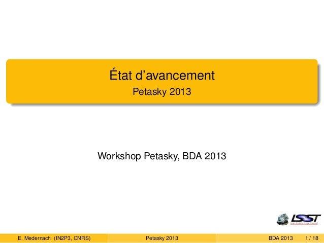 État d'avancement  Petasky 2013  Workshop Petasky, BDA 2013  E. Medernach (IN2P3, CNRS) Petasky 2013 BDA 2013 1 / 18