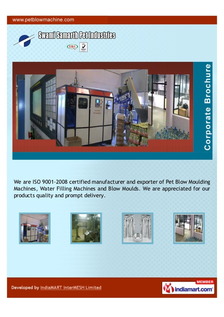 We are ISO 9001-2008 certified manufacturer and exporter of Pet Blow MouldingMachines, Water Filling Machines and Blow Mou...