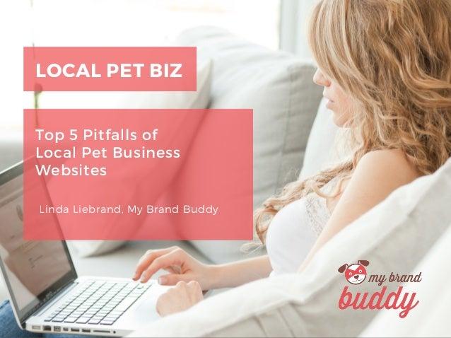 LOCAL PET BIZ Top 5 Pitfalls of Local Pet Business Websites Linda Liebrand, My Brand Buddy