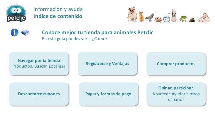Información y ayuda           Indice de contenido               Conoce mejor tu tienda para animales Petclic              ...