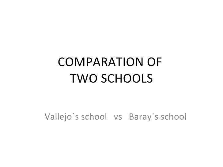COMPARATION OF  TWO SCHOOLS Vallejo´s school  vs  Baray´s school