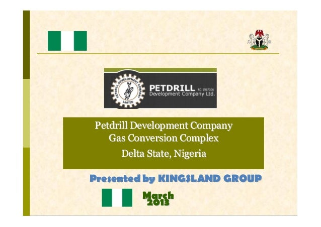Petdrill Development Company   Gas Conversion Complex     Delta State, NigeriaPresented by KINGSLAND GROUP          Ma r c...