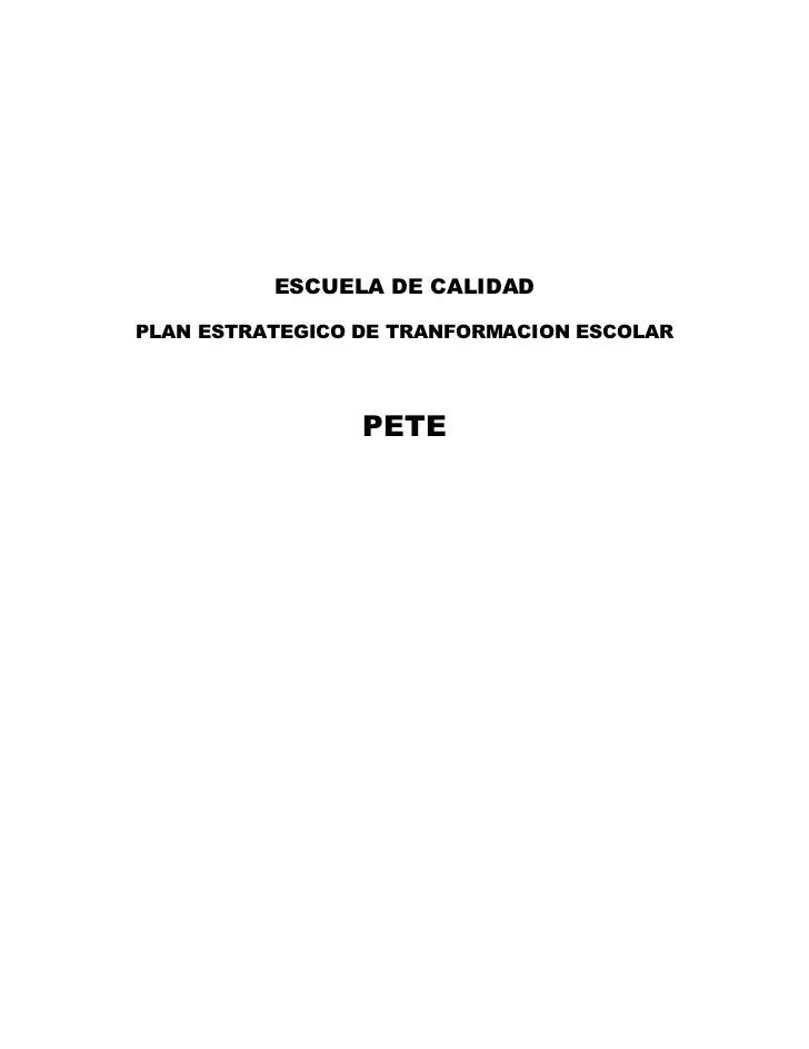  <br />ESCUELA DE CALIDAD<br />PLAN ESTRATEGICO DE TRANFORMACION ESCOLAR<br />PETE<br...