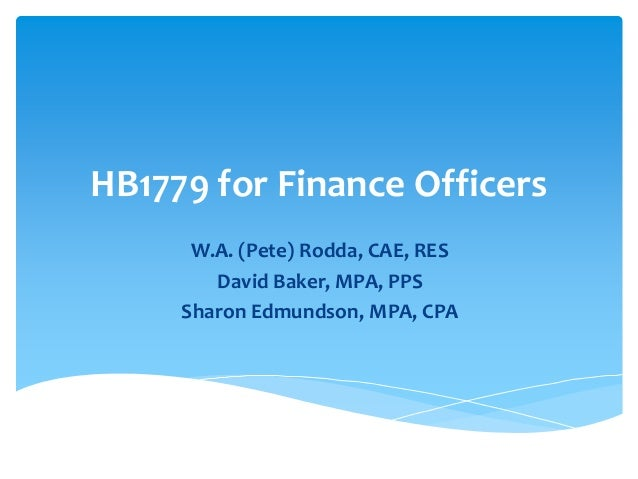 HB1779 for Finance Officers      W.A. (Pete) Rodda, CAE, RES        David Baker, MPA, PPS     Sharon Edmundson, MPA, CPA