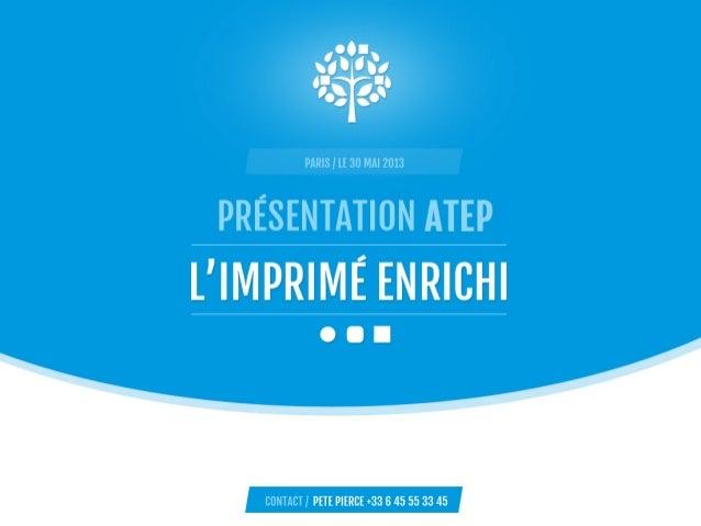 ContactsPRÉSENTATION ATEPL'IMPRIMÉ ENRICHI1Pete Pierce+33 6 45 55 33 45pete.pierce@onprint.comParis le 30 mai2013