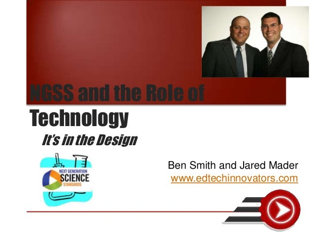 NGSS and the Role of Technology It's in the Design Ben Smith and Jared Mader www.edtechinnovators.com