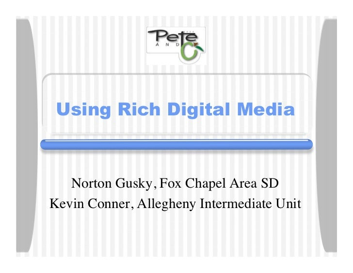 Using Rich Digital Media       Norton Gusky, Fox Chapel Area SD Kevin Conner, Allegheny Intermediate Unit