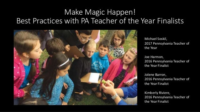 Make Magic Happen! Best Practices with PA Teacher of the Year Finalists Michael Soskil, 2017 Pennsylvania Teacher of the Y...