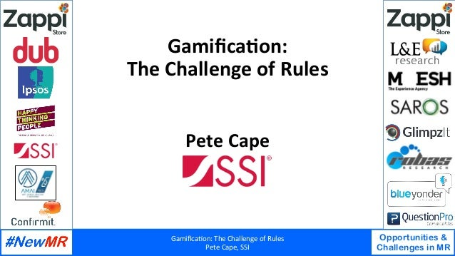 Gamifica'on:	The	Challenge	of	Rules	 Pete	Cape,	SSI	 Opportunities & Challenges in MR 	 	 Gamifica'on:		 The	Challenge	of	Ru...