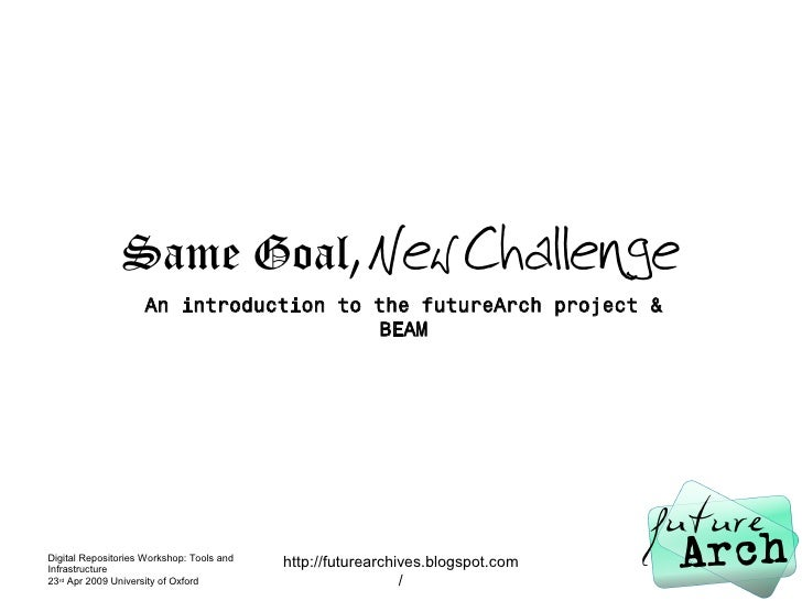 Same Goal, New Challenge                     An introduction to the futureArch project &                                  ...