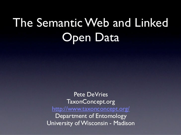 The Semantic Web and Linked        Open Data               Pete DeVries             TaxonConcept.org      http://www.taxon...