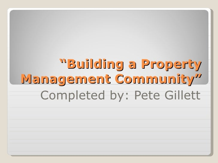 """"""" Building a Property Management Community"""" Completed by: Pete Gillett"""
