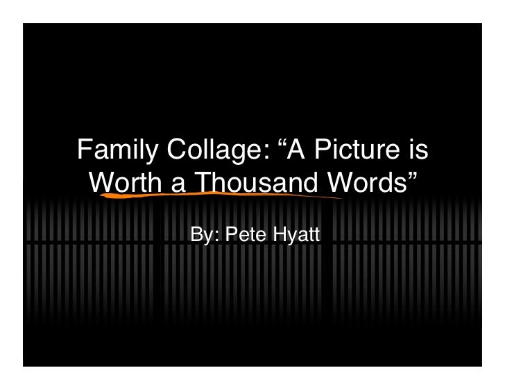 """Family Collage: """"A Picture is Worth a Thousand Words""""         By: Pete Hyatt"""