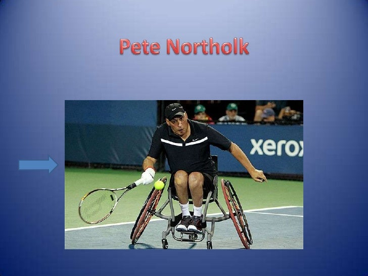 • In the 2004 Paralympics in Athens Pete  Northolt won the first gold medal for Britain in  wheel chair tennis.