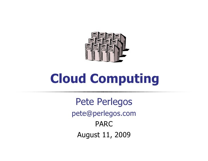 QuickTimeᆰ and a                 decompressor         are needed to see this picture.     Cloud Computing    Pete Perlegos...