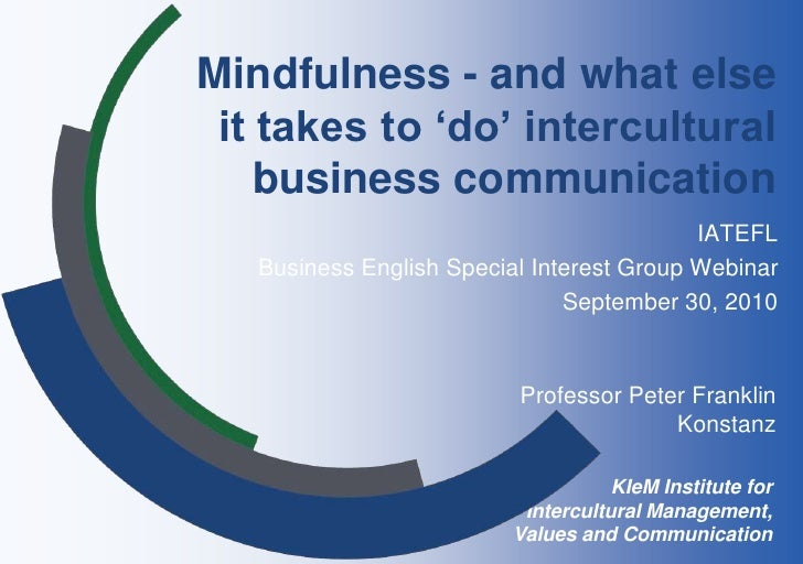 Mindfulness - and what else  it takes to 'do' intercultural     business communication                                    ...