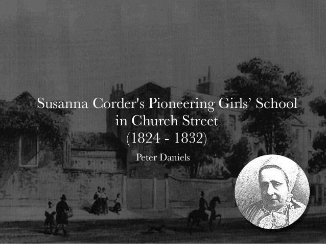 Susanna Corder's Pioneering Girls' School in Church Street (1824 - 1832) Peter Daniels