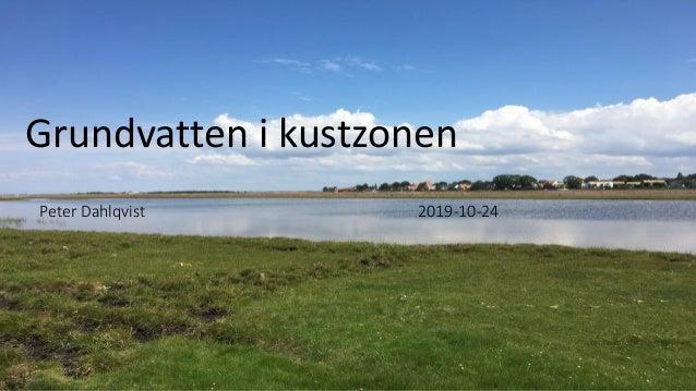 Grundvatten i kustzonen Peter Dahlqvist 2019-10-24