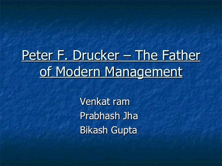 Peter F. Drucker – The Father of Modern Management Venkat ram Prabhash Jha Bikash Gupta