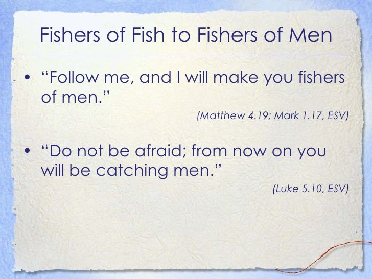 "Fishers of Fish to Fishers of Men <ul><li>""Follow me, and I will make you fishers of men.""  </li></ul><ul><li>(Matthew 4.1..."