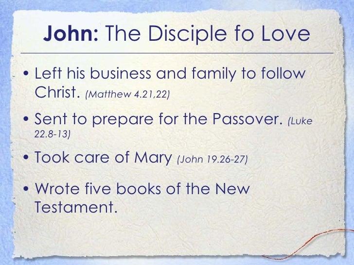 John:  The Disciple fo Love <ul><li>Left his business and family to follow Christ.  (Matthew 4.21,22) </li></ul><ul><li>Se...