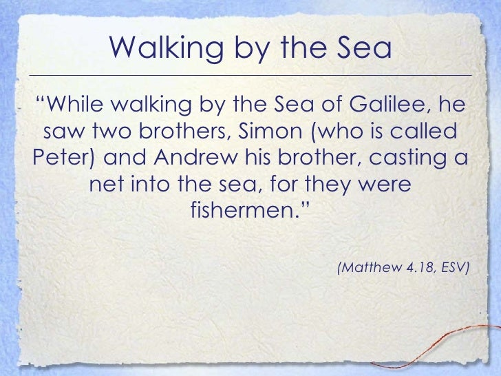 """Walking by the Sea <ul><li>""""While walking by the Sea of Galilee, he saw two brothers, Simon (who is called Peter) and Andr..."""