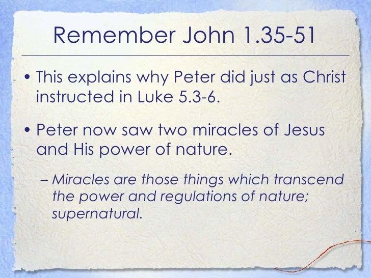Remember John 1.35-51 <ul><li>This explains why Peter did just as Christ instructed in Luke 5.3-6. </li></ul><ul><li>Peter...