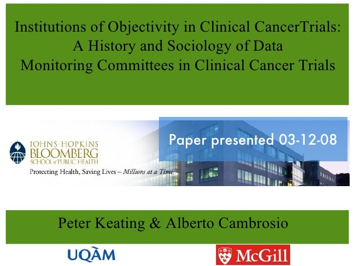 Institutions of Objectivity in Clinical CancerTrials: A History and Sociology of Data Monitoring Committees in Clinical Ca...