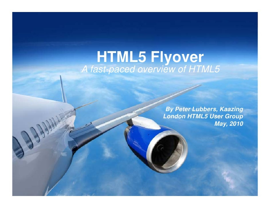 HTML5 Flyover     A fast-paced overview of HTML5                                                                     By Pe...