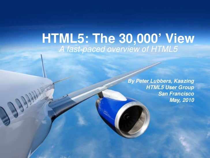 HTML5: The 30,000' View       A fast-paced overview of HTML5                                                              ...