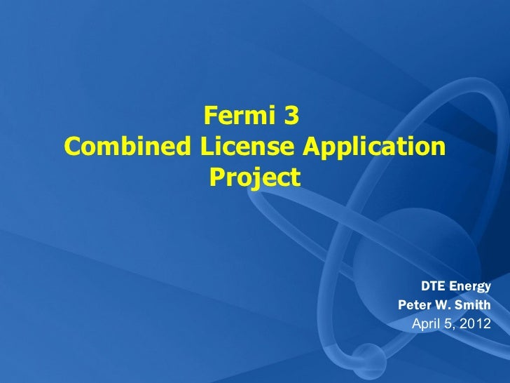 Fermi 3Combined License Application          Project                           DTE Energy                        Peter W. ...