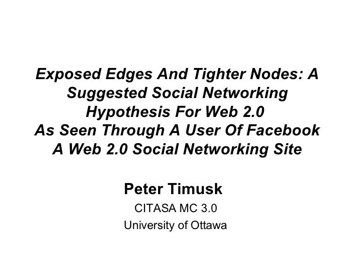 Exposed Edges And Tighter Nodes: A Suggested Social Networking Hypothesis For Web 2.0  As Seen Through A User Of Facebook ...