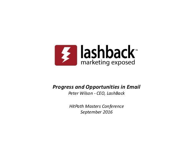 Progress and Opportunities in Email Peter Wilson - CEO, LashBack HitPath Masters Conference September 2016