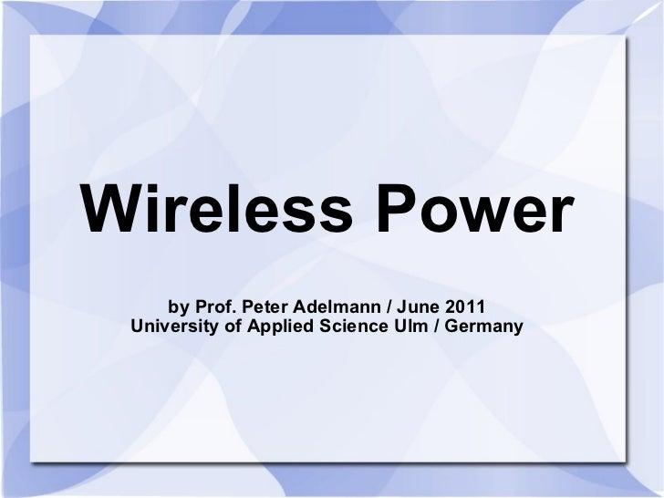 Wireless Power by Prof. Peter Adelmann / June 2011 University of Applied Science Ulm / Germany