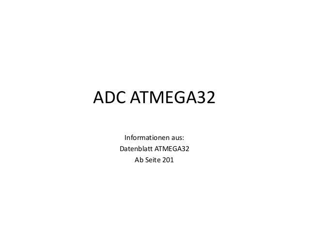 ADC ATMEGA32   Informationen aus:  Datenblatt ATMEGA32      Ab Seite 201