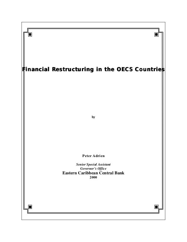 Financial Restructuring in the OECS CountriesFinancial Restructuring in the OECS Countries by Peter Adrien Senior Special ...