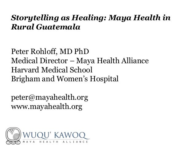 Peter Rohloff, MD PhD Medical Director – Maya Health Alliance Harvard Medical School Brigham and Women's Hospital peter@ma...