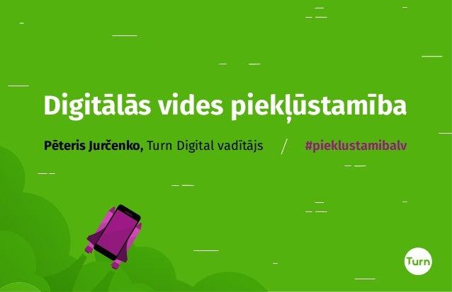 Pēteris Jurčenko, Turn Digital vadītājs #pieklustamibalv Digitālās vides piekļūstamība