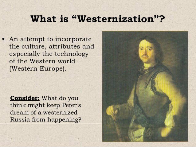 """the westernization of russia by peter the great Peter the great didn't wear a beard, but he did sport a groovy 'stache  he """" played a crucial role in westernizing russia by changing its."""