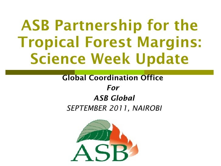 ASB Partnership for the Tropical Forest Margins: Science Week Update Global Coordination Office  For  ASB Global SEPTEMBER...