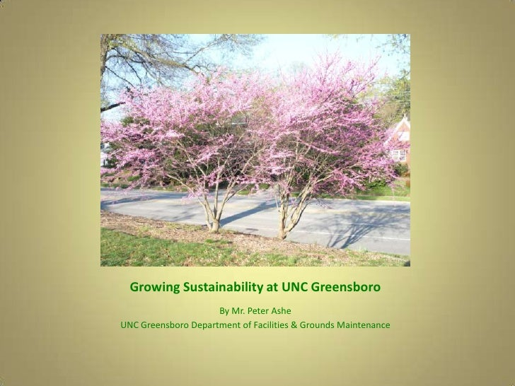 Growing Sustainability at UNC Greensboro<br />By Mr. Peter Ashe<br />UNC Greensboro Department of Facilities & Grounds Mai...