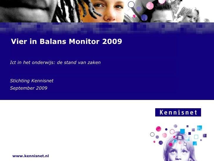 Vier in Balans Monitor 2009  Ict in het onderwijs: de stand van zaken    Stichting Kennisnet  Naam van de Auteur September...