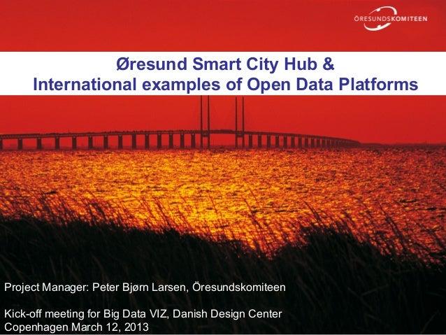 Øresund Smart City Hub &                Öresund Smart City Hub     International examples of Open Data PlatformsProject Ma...