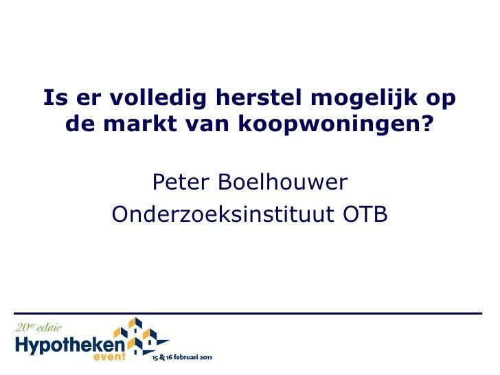 Is er volledig herstel mogelijk op  de markt van koopwoningen?        Peter Boelhouwer     Onderzoeksinstituut OTB