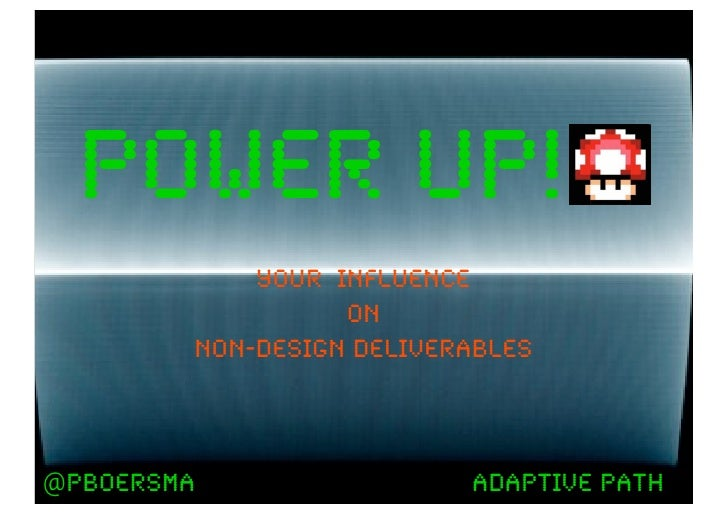 power up!            your influence                  on        non-design deliverables@pboersma                 adaptive p...