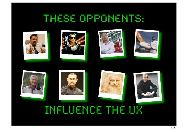 These opponents:influence the UX                   121